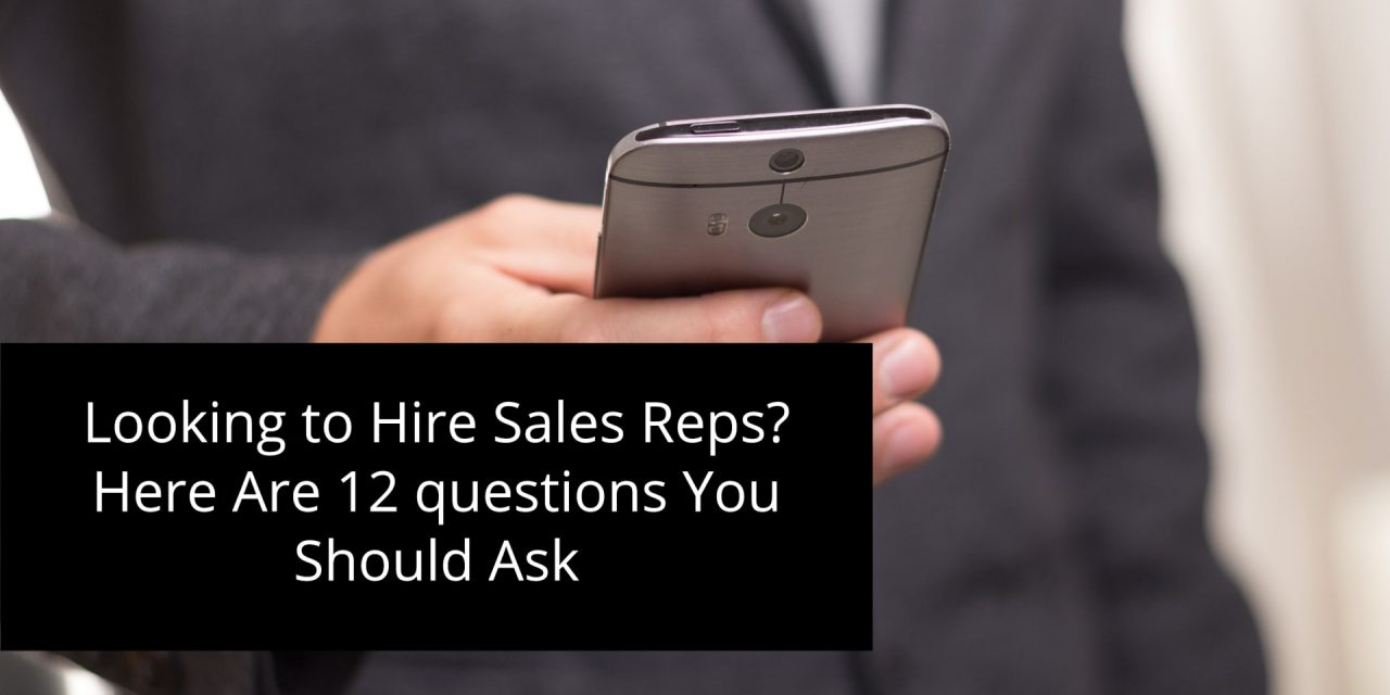 Looking to Hire Sales Reps? Here Are 12 questions You Should Ask