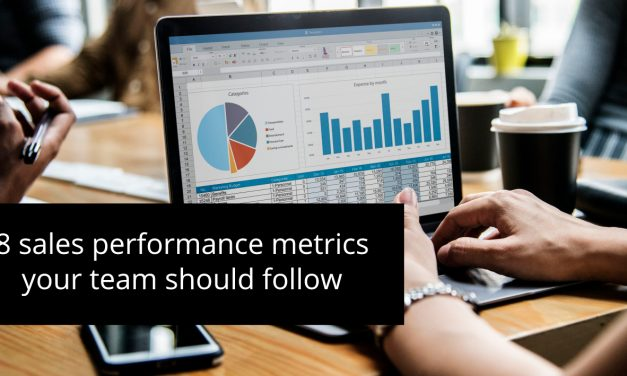 8 Sales Performance Metrics Your Team Should Follow
