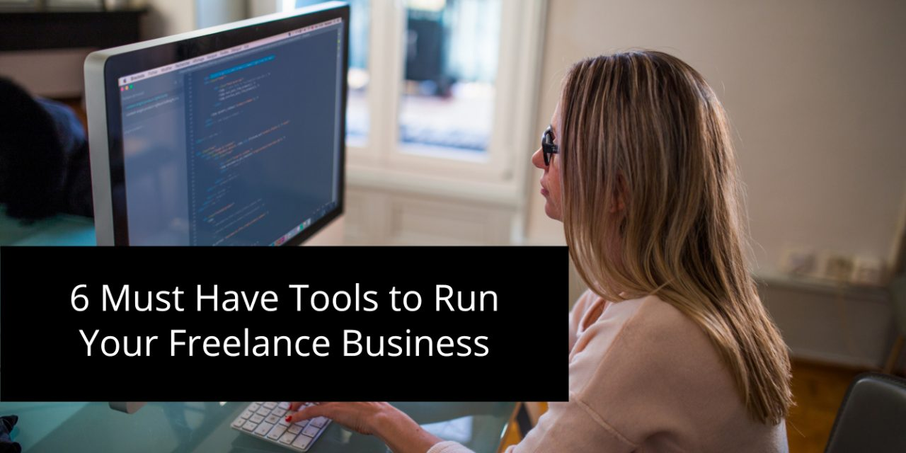 6 Must Have Tools to Run Your Freelance Business