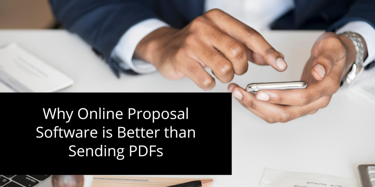 Why Online Proposal Software is Better than Sending PDFs