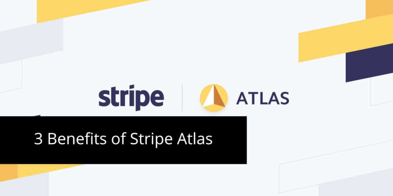 3 Benefits of Stripe Atlas and How to Create Your Company With It