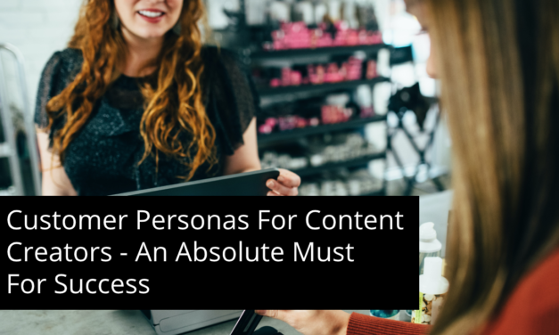 Customer Personas For Content Creators – An Absolute Must For Success