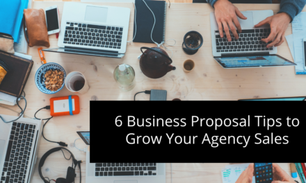 6 Business Proposal Tips to Grow Your Agency Sales