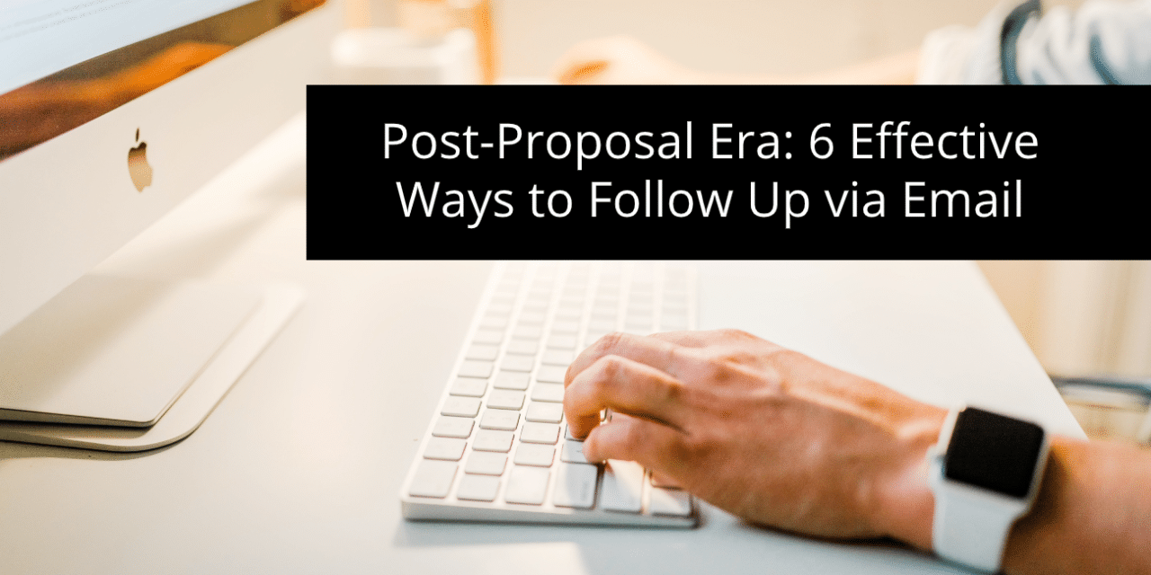Post-Proposal Era: 6 Effective Ways to Follow Up via Email