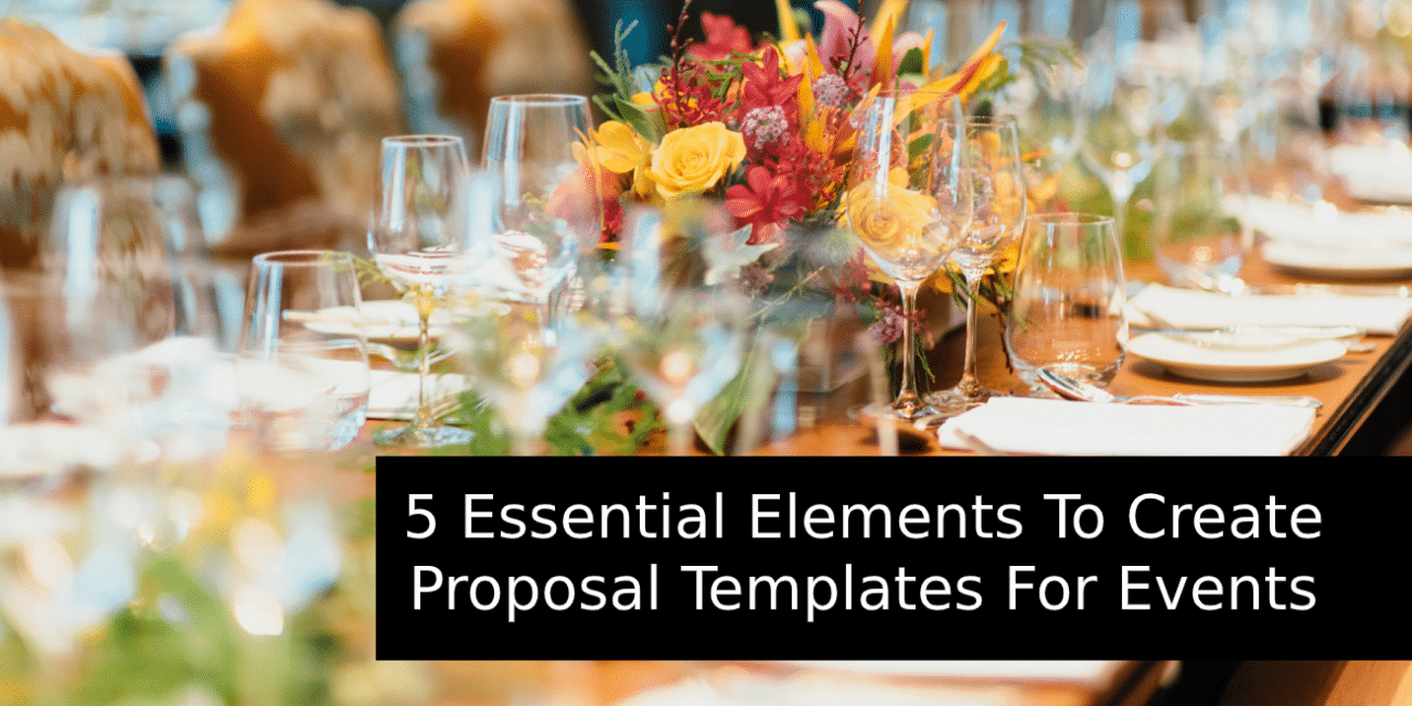 5 Essential Elements To Create Proposal Templates For Events