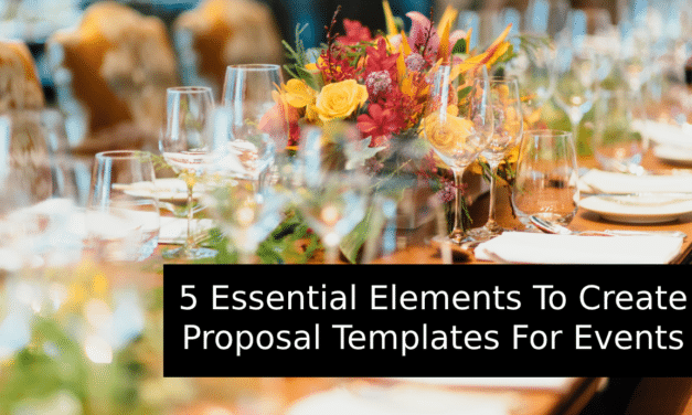 5‌ ‌Essential‌ ‌Elements‌ ‌To‌ ‌Create‌ ‌Proposal‌ ‌Templates‌ ‌For‌ ‌Events‌