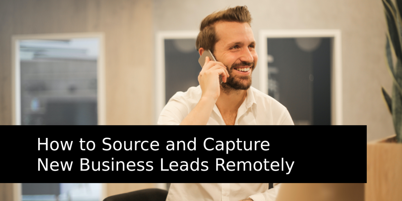 How to Source and Capture New Business Leads Remotely