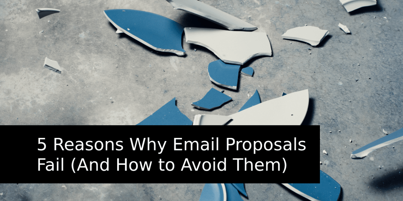 5 Reasons Why Email Proposals Fail (And How to Avoid Them)