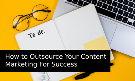 How to Outsource Your Content Marketing For Success