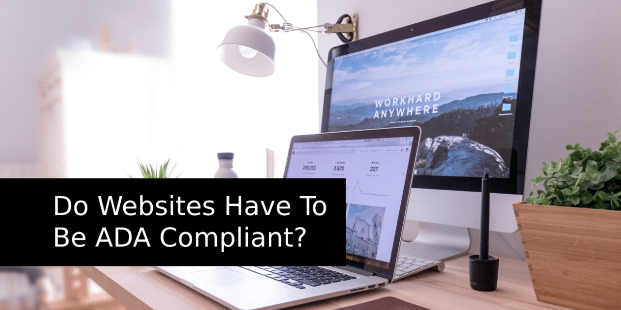 Do Websites Have To Be ADA Compliant?