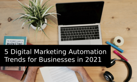 5 Digital Marketing Automation Trends for Businesses in 2021