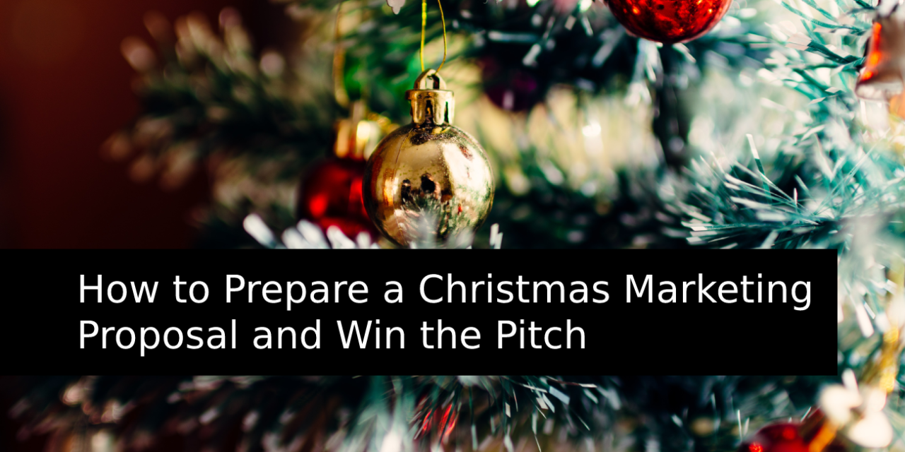 How to Prepare a Christmas Marketing Proposal and Win the Pitch